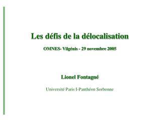 Les défis de la délocalisation OMNES- Vilgénis - 29 novembre 2005 Lionel Fontagné