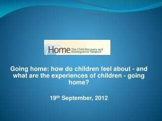 Going home: how do children feel about - and what are the experiences of children - going home?