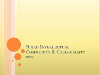 Build Intellectual Community & Collegiality