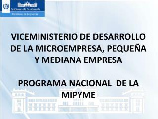 VICEMINISTERIO DE DESARROLLO DE LA MICROEMPRESA, PEQUEÑA Y MEDIANA EMPRESA