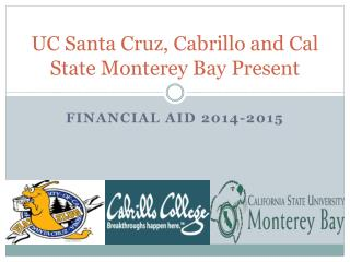 UC Santa Cruz, Cabrillo and Cal State Monterey Bay Present