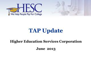 TAP Update Higher Education Services Corporation June  2013