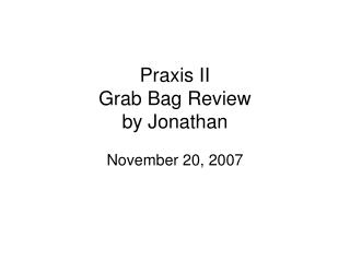 Praxis II Grab Bag Review by Jonathan