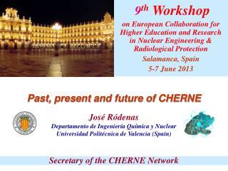 Past, present and future of CHERNE José Ródenas Departamento de Ingeniería Química y Nuclear