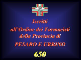 Iscritti  all'Ordine dei Farmacisti della Provincia di  PESARO E URBINO 650