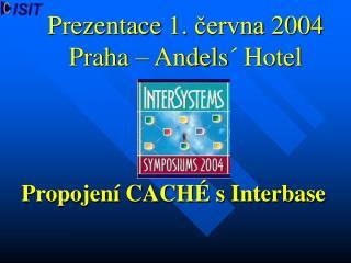 Prezentace  1.  června 200 4 Praha – Andels´ Hotel