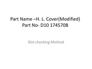 Part Name –H. L. Cover(Modified) Part No- D10 174570B