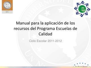 Manual para la aplicación de los recursos del Programa Escuelas de Calidad