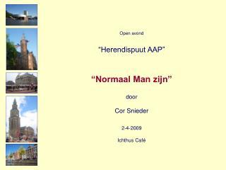 """Open avond """"Herendispuut AAP"""" """"Normaal Man zijn"""" door   Cor Snieder 2-4-2009 Ichthus Café"""