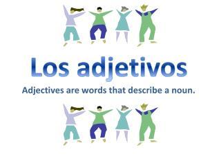 Los  adjetivos Adjectives are words that describe a noun.