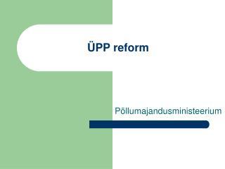 ÜPP reform