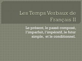 Les Temps  Verbaux  de  Français  II