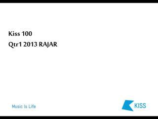 Kiss 100 Qtr1 2013  RAJAR
