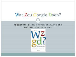 W at Z ou G oogle D oen?
