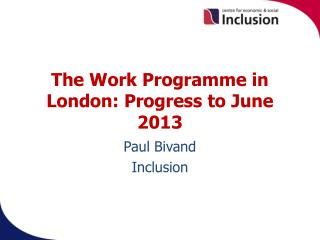 The Work Programme in  London:  Progress to  June 2013
