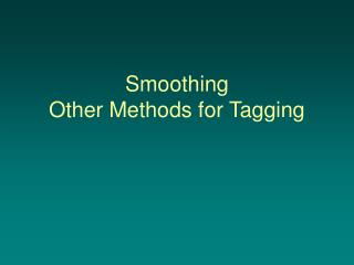 Smoothing Other Methods for Tagging