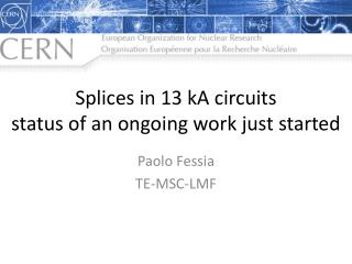 Splices in 13 kA circuits status of an ongoing work just started