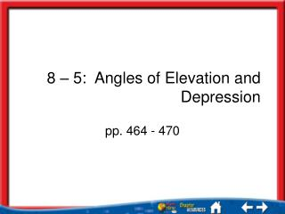 8 � 5:  Angles of Elevation and Depression
