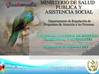 PROGRAMA NACIONAL DE MEDICINA TRADICIONAL Y ALTERNATIVA Guatemala 16 de septiembre 2009