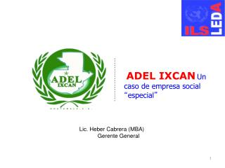 "ADEL IXCAN Un caso de  empresa  social  "" especial """