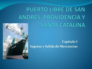 PUERTO LIBRE DE SAN ANDRES, PROVIDENCIA Y SANTA CATALINA