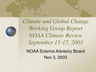 Climate and Global Change Working Group Report NOAA Climate Review September 15-17, 2003