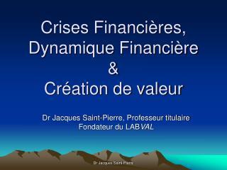 Crises Financières,  Dynamique Financière & Création de valeur