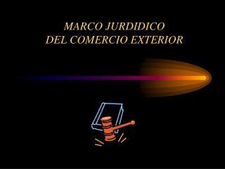 MARCO JURDIDICO  DEL COMERCIO EXTERIOR