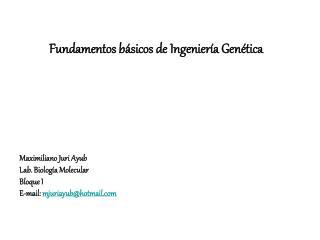 Maximiliano Juri Ayub Lab. Biología Molecular Bloque I E-mail:  mjuriayub@hotmail