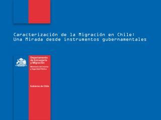 Caracterización de la Migración en Chile: Una Mirada desde instrumentos gubernamentales