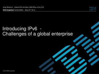 Introducing IPv6  -  Challenges of a global enterprise