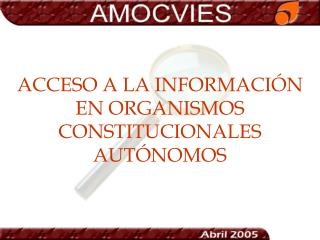 ACCESO A LA INFORMACIÓN EN ORGANISMOS CONSTITUCIONALES AUTÓNOMOS