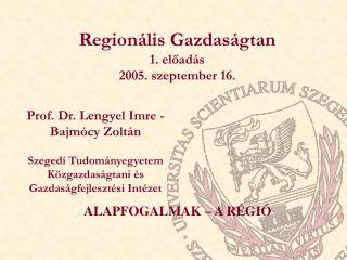 Regionális Gazdaságtan 1. előadás 2005. szeptember 16.