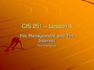 CIS 251   Lesson 4 File Management and The Internet