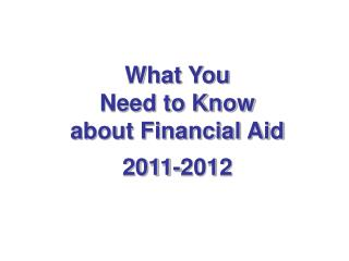 What You  Need to Know  about Financial Aid 2011-2012