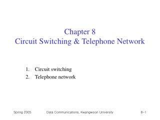 Chapter 8 Circuit Switching & Telephone Network