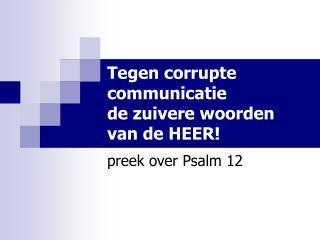 Tegen corrupte communicatie  de zuivere woorden  van de HEER!