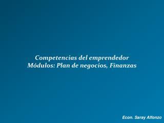 Competencias del emprendedor Módulos: Plan de negocios, Finanzas