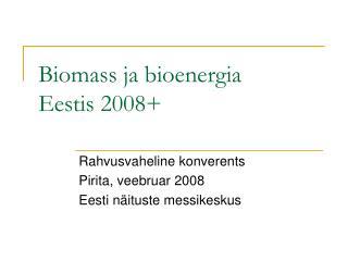 Biomass ja bioenergia  Eestis 2008+