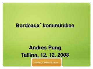 Bordeaux´  kommünikee Andres Pung Tallinn, 12. 12. 2008