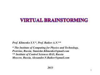 VIRTUAL  BRAINSTORMING Prof .  Klimenko S.V.*, Prof. RaikovA.N.**