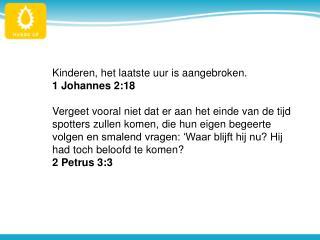 Kinderen, het laatste uur is aangebroken.  1 Johannes 2:18