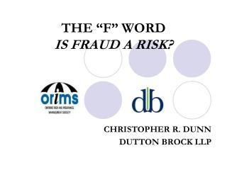 "THE ""F"" WORD  IS FRAUD A RISK?"
