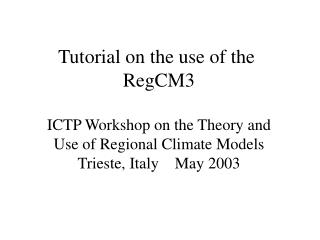 Tutorial on the use of the  RegCM3 ICTP Workshop on the Theory and Use of Regional Climate Models