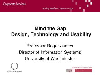 Mind the Gap:  Design, Technology and Usability