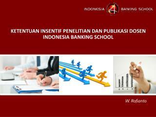 KETENTUAN INSENTIF PENELITIAN DAN PUBLIKASI DOSEN  INDONESIA  BANKING  SCHOOL