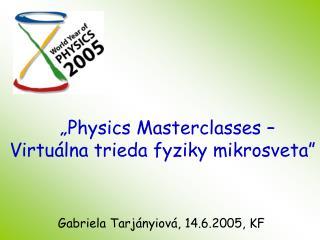 """ Physics Masterclasses –  Virtuálna trieda fyziky  m ikrosveta"""