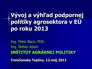 Vývoj a výhľad podpornej politiky agrosektora v EÚ  po roku 2013