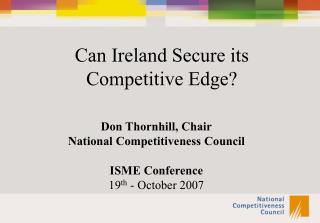 Don Thornhill, Chair National Competitiveness Council ISME Conference 19 th  - October 2007