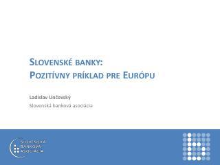 Slovenské banky:  Pozitívny  príklad pre  Európu
